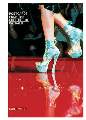 Postcards from the Edge of the Catwalk By Webb, Iain R.